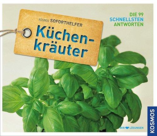 Soforthelfer Küchenkräuter: Die 99 schnellsten Lösungen
