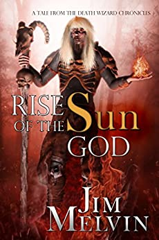 Rise of the Sun God (The Death Wizard Chronicles) by [Melvin, Jim]