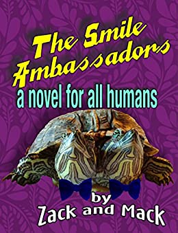 The Smile Ambassadors: A Novel For All Humans (The Smile Adventures Book 1) by [Zack and Mack]