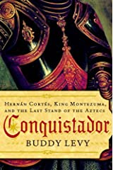 Conquistador: Hernan Cortes, King Montezuma, and the Last Stand of the Aztecs Kindle Edition