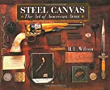 img - for Steel Canvas: The Art of American Arms book / textbook / text book