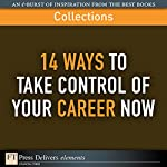 FT Press Delivers: 14 Ways to Take Control of Your Career Now | Wes Moss,Gregory Shea,Robert Gunther,Martha I Finney