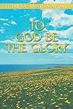 To God Be the Glory, Theresa Annie Malone, 1449794289