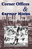 Corner Offices and Corner Kicks, Roger Allaway, 1878282581