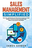 Sales management simplified: The Vital Importance of Practice in Sales, in Other Words, The Art of Always Be Right and being a Successful Salesman