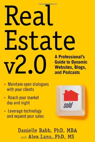 Real Estate v2.0: A Professional's Guide to Dynamic Websites, Blogs, and Podcasts