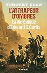 L'attrapeur d'ombres : La vie épique d'Edward S. Curtis par Egan