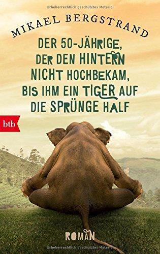 Der Fünfzigjährige, der den Hintern nicht hochbekam, bis ihm ein Tiger auf die Sprünge half: Roman (Die Göran-Borg-Romane, Band 2)