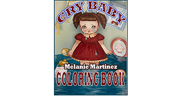 CRY BABY COLORING BOOK: A Majestic Gift For Your Friends Who Love Melanie  Martinez (Cry Baby) And Anyone For Relaxing, Bring Them Joyous, Fantastic  For Kids And Adults Fans(Unoffocial Book).: Smith,
