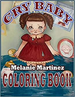 Cry Baby Coloring Book A Majestic Gift For Your Friends Who Love Melanie Martinez Cry Baby And Anyone For Relaxing Bring Them Joyous Fantastic For Kids And Adults Fans Unoffocial Book