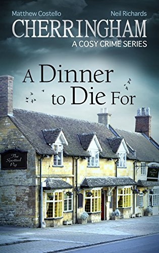 Cherringham - A Dinner to Die For: A Cosy Crime Series (Cherringham: Mystery Shorts Book 28) by [Costello, Matthew, Richards, Neil]
