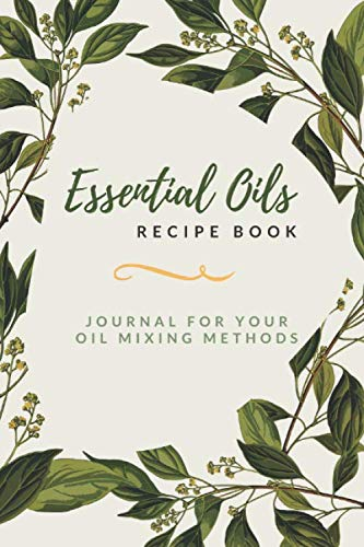 Essential Oils Recipe Book: Journal for Your Oil Mixing Methods