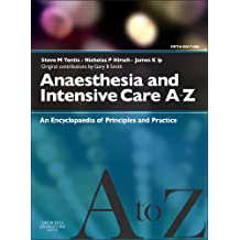 Anaesthesia and Intensive Care A-Z E-Book: An Encyclopedia of Principles and Practice (FRCA Study Guides)