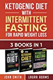 Ketogenic Diet With Intermittent Fasting For Rapid Weight Loss: 3 Books In 1: Bundle: 100+ Delicious Low-Carb Recipes For Amazing Energy (Intermittent Fasting Bundle, atkins diet) (Volume 1)