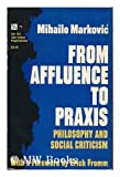 From Affluence to Praxis : Philosophy and Social Criticism, Markovic, Mihailo, 0472061917