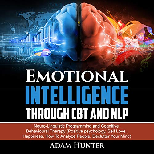 Pdf Health Emotional Intelligence Through CBT and NLP: Neuro-Linguistic Programming and Cognitive Behavioural Therapy (Positive Psychology, Self Love, Happiness, How to Analyze People, Declutter Your Mind)