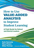img - for How to Use Value-Added Analysis to Improve Student Learning: A Field Guide for School and District Leaders book / textbook / text book