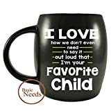 Basic Needs Ceramic Coffee Mug - I Love How We Don't Even Need To Say It Out Loud That I'm Your Favorite Child - Novelty Drinkware Cups - For Christmas and Birthdays-Perfect Travel Or Camping Mug
