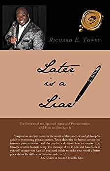Later is a Liar: The Emotional and Spiritual Aspects of Procrastination and How to Eliminate It by [Richard E. Toney]