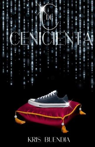 C de Cenicienta (Spanish Edition) [Kris Buendia] (Tapa Blanda)