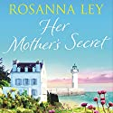 Her Mother's Secret Audiobook by Rosanna Ley Narrated by To Be Announced