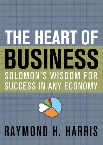 Read Online The Heart of Business: Solomon's Wisdom for Success in Any Economy pdf epub