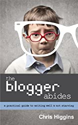 The Blogger Abides: A Practical Guide to Writing Well and Not Starving