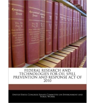 Federal Research and Technologies for Oil Spill Prevention and Response Act of 2010 (Paperback) - Common ebook