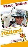 Guide du Routard Pérou, Bolivie 2012/2013 par Guide du Routard