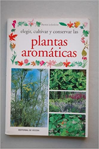 Elegir, cultivar y conservar las plantas aromáticas: Amazon.es ...