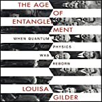 The Age of Entanglement: When Quantum Physics was Reborn | Louisa Gilder
