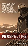 PERspective: Pros and Cons of Expat Life - Experiences from 25 years and 84 countries