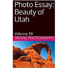 Photo Essay: Beauty of Utah: Volume 39 (Travel Photo Essays)