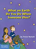 What on Earth Do You Do When Someone Dies?, Trevor Romain, 1575420554