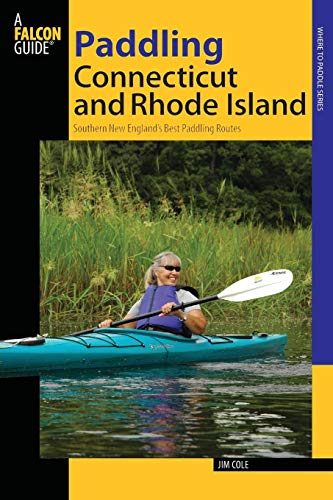 Paddling Connecticut and Rhode Island: Southern New England's Best Paddling Routes, First Edition (Paddling Series) (Best Kayaking In Ct)