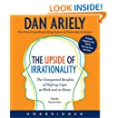 The Upside of Irrationality CD: The Unexpected Benefits of Defying Logic at Work and at Home