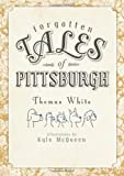 Forgotten Tales of Pittsburgh, Thomas White, 1609490711