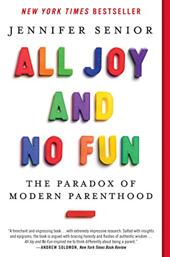 Download All Joy and No Fun: The Paradox of Modern Parenthood Pdf