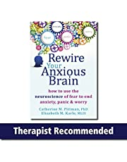 Rewire Your Anxious Brain: How to Use the Neuroscience of Fear to End Anxiety, Panic, and Worry