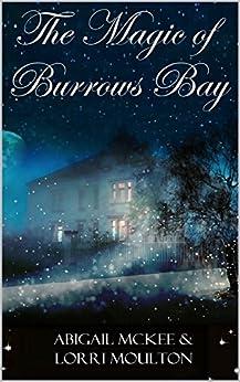 The Magic of Burrows Bay (A Burrows Bay Series Book 1) by [Moulton, Lorri, McKee, Abigail]
