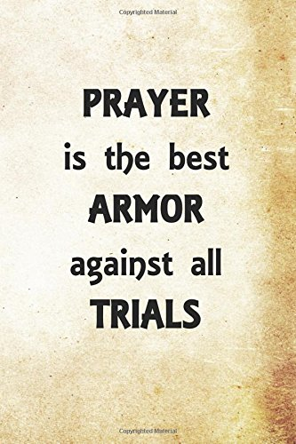 Prayer is the best armor against all trials: Christian Message Writing Journal Lined, Diary, Notebook for Men & Women (Divine Elevation) PDF