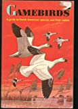 Gamebirds - A guide to North American species and their habits (Golden Nature Guides)