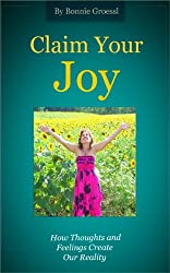 Claim Your Joy - How Thoughts and Feelings Create Our Reality