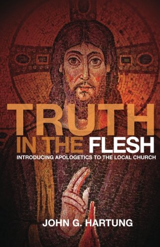 Truth in the Flesh: Introducing Apologetics to the Local Church PDF