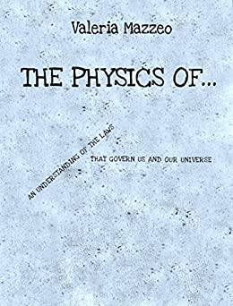 The Physics of ...: An understanding of the laws that govern us and our Universe (English Edition) de [Mazzeo, Valeria]