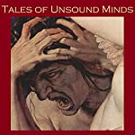Tales of Unsound Minds: Horror Stories of Insanity and Eccentricity | Edgar Allan Poe,Charles Dickens,Barry Pain,W. W. Jacobs,Arnold Bennett,Joseph Conrad,George Eliot