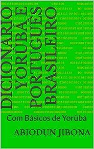 Dicionário Yorùbá e Português Brasileiro: Com Básicos de Yorùbá