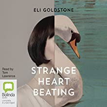 Strange Heart Beating Audiobook by Eli Goldstone Narrated by Tom Lawrence