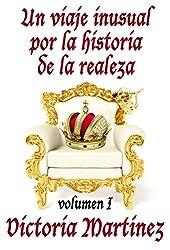 Un viaje inusual por la historia de la realeza, Volumen I (Spanish Edition)