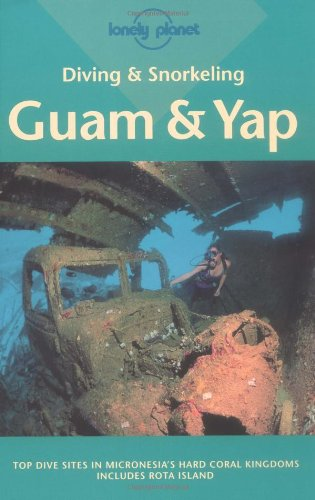 Diving and Snorkeling: Guam & Yap (Diving & Snorkeling Guides - Lonely Planet)